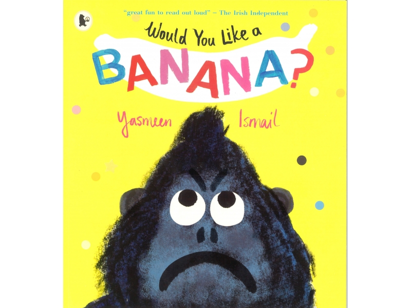 Yasmeen Ismail - Would You Like A Banana?