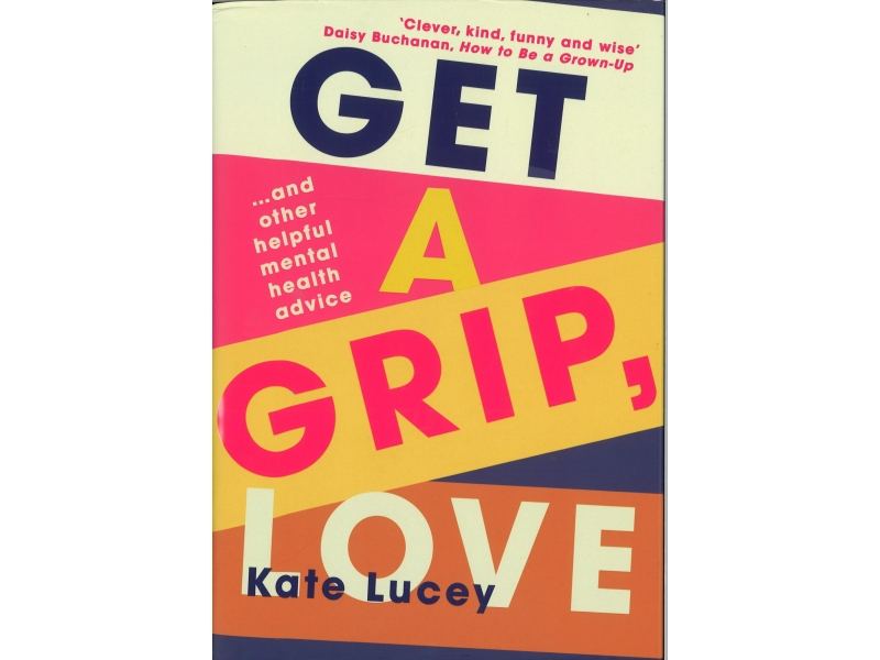 Kate Lucey - Get A Grip, Love - Hardback