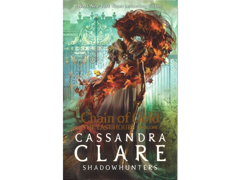 Cassandra Clare - Shadow Hunters - Chain Of Gold - The Last Hours - Book 1