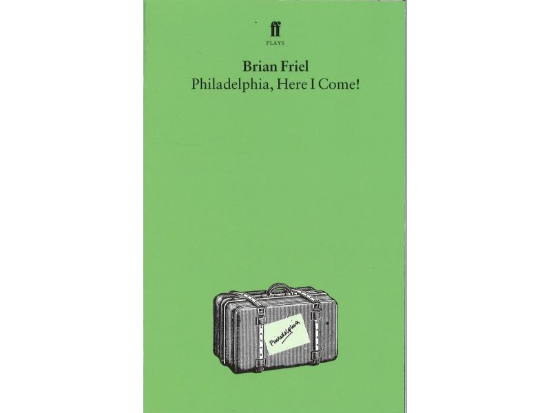 Brian Friel - Philadelphia Here I Come !