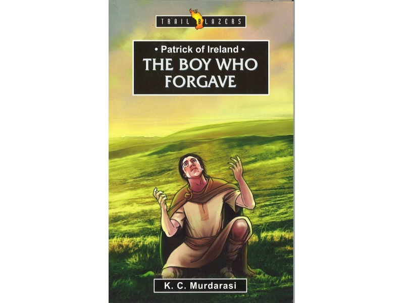 K.C. Murdarasi - Patrick Of Ireland - The Boy Who Forgave
