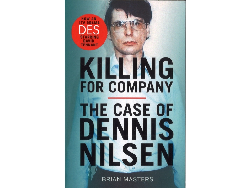 Brian Masters - Killing For Company - The Case Of Dennis Nilsen