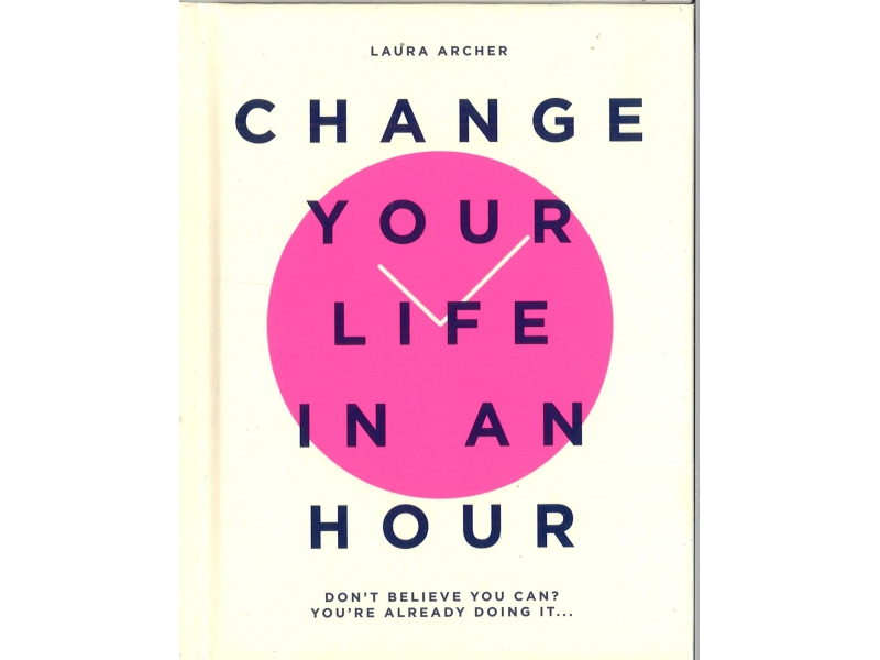 Laura Archer - Change Your Life In An Hour
