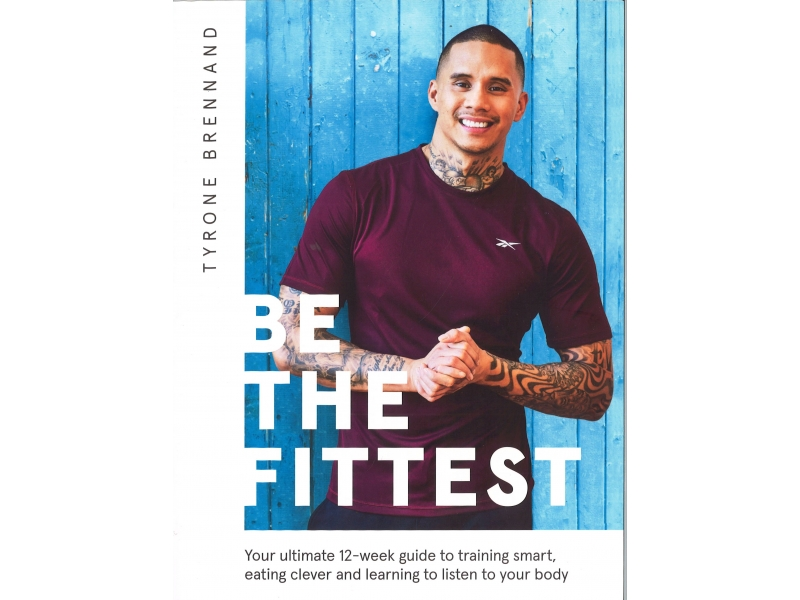 Tyrone Brennand - Be The Fittest