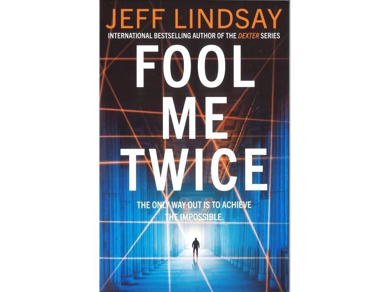 Jeff Lindsay - Fool Me Twice