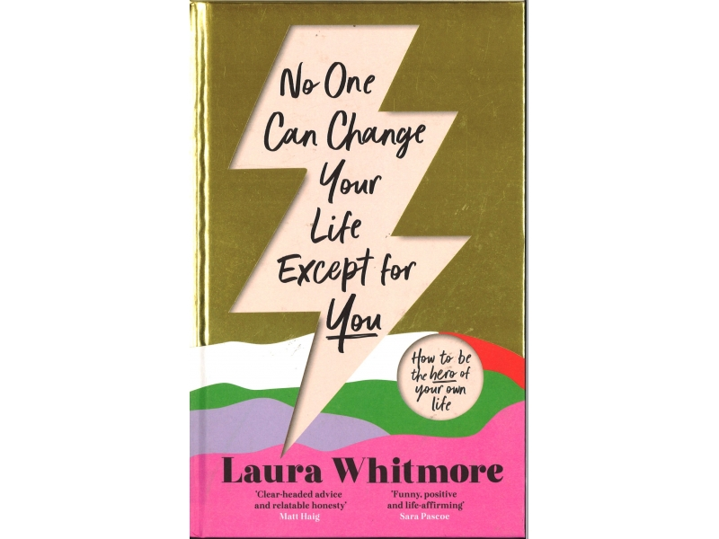 Laura Whitmore - No One Can Change Your Life Except For You - Hardback