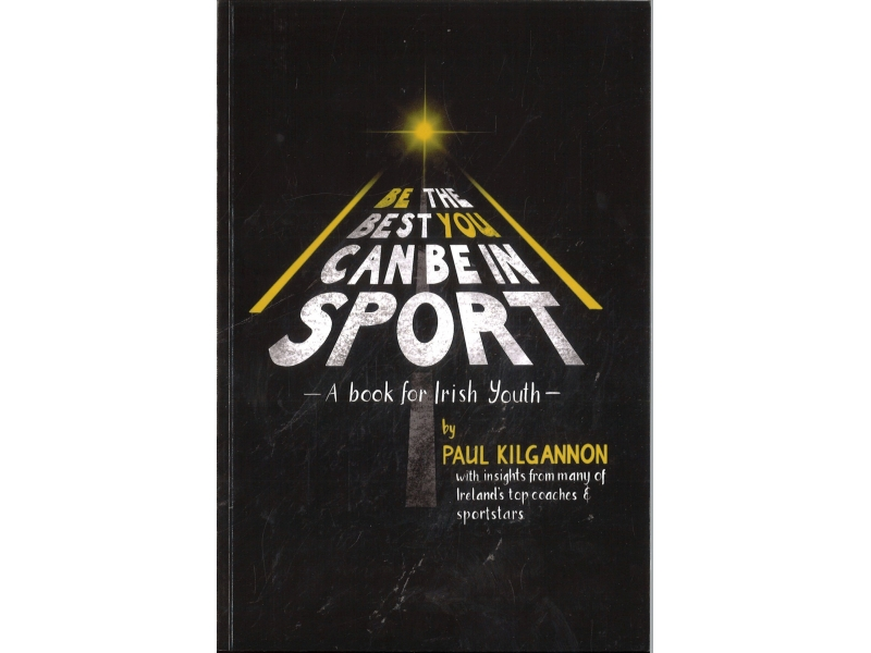 Be The Best You Can In Sports - Paul Kilgannon