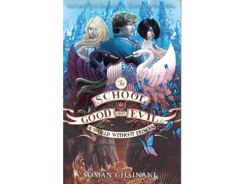 Soman Chainani - The School For Good And Evil - Book 2 - A World Without Princes