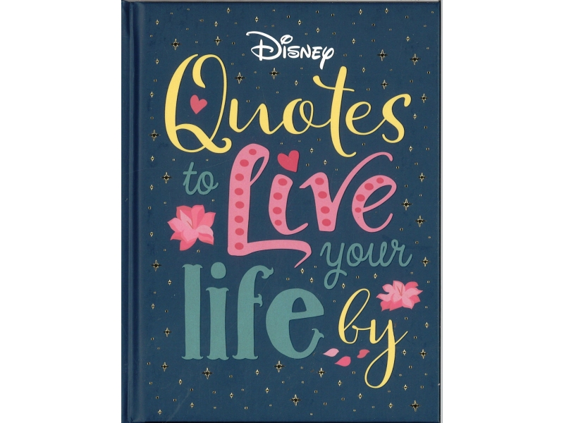 Disney - Quotes To Live Your Life By
