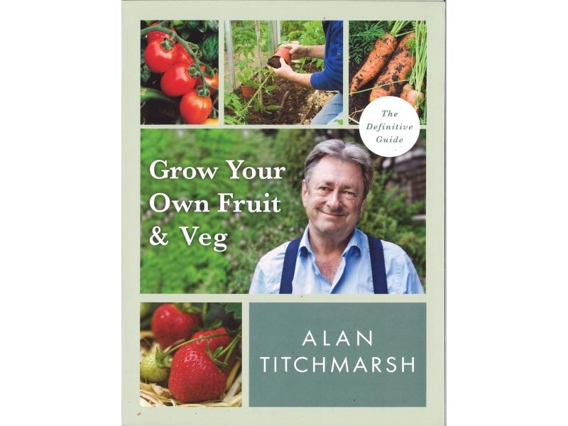 Alan Titchmarsh - Grow Your Own Fruit & Veg
