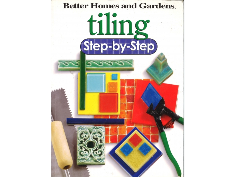 Better Homes And Gardens - Tiling Step-by-Step