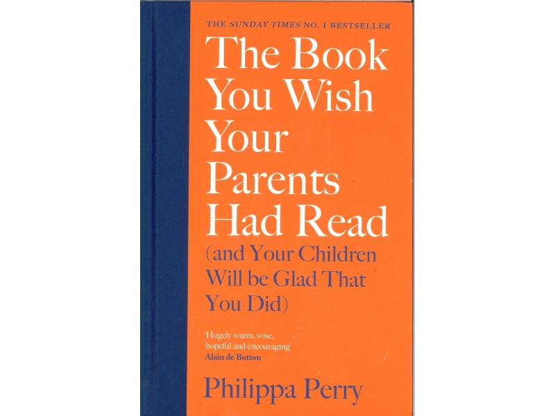 Philippa Perry - The Book You Wish Your Parents Had Read