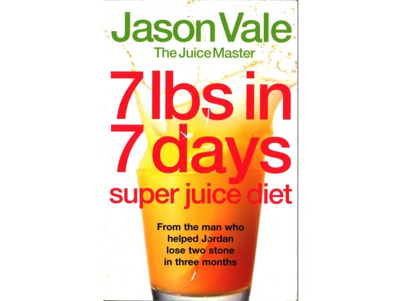 Jason Vale - 7lbs In 7 Days Super Juice Diet
