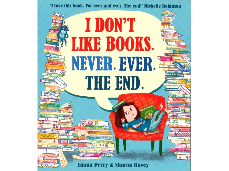 Emma Perry & Sharon Davey - I Don't Like Books. Never. Ever. The End