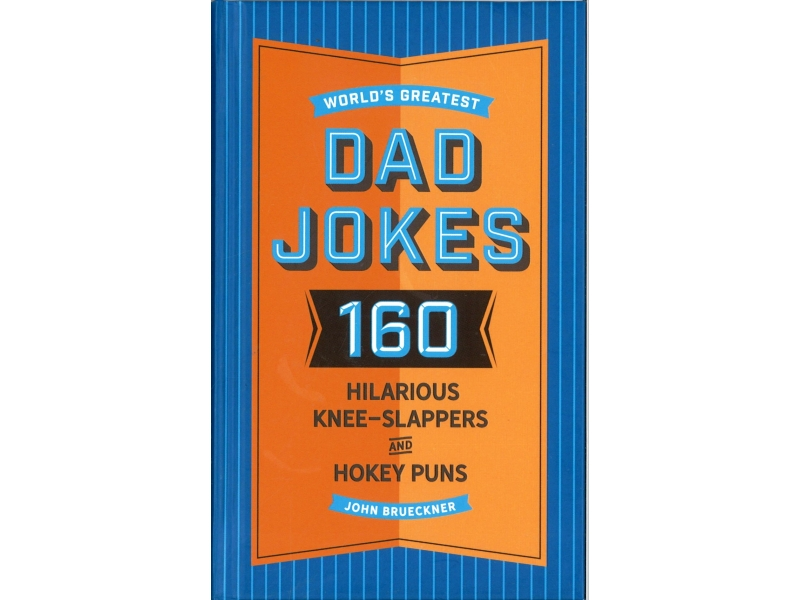 World's Greatest Dad Jokes 160 Hilarious Knee-Slappers And Hokey Puns
