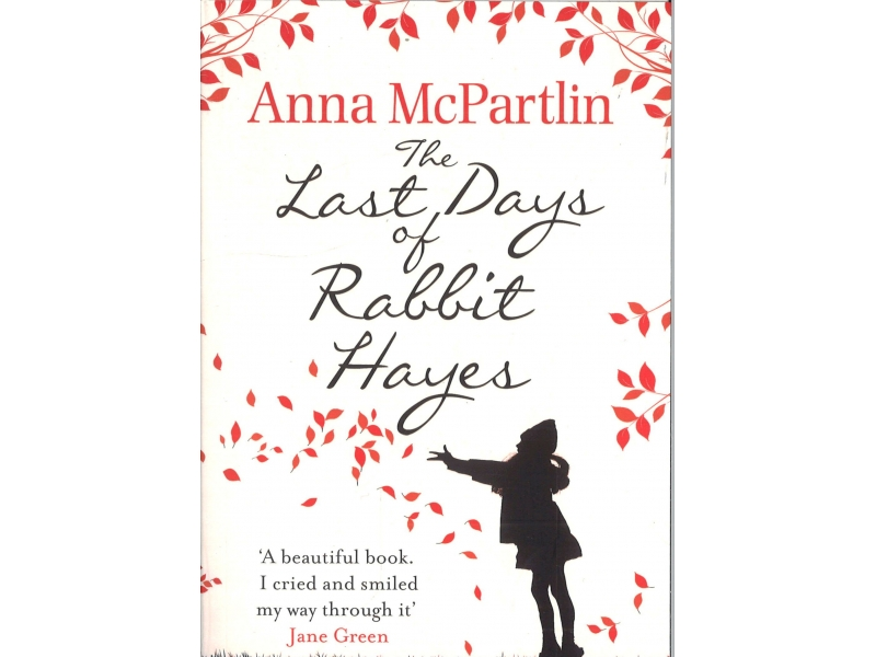 Anna McPartlin - The Last Days Of Rabbit Hayes
