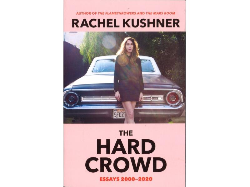 Rachel Kushner - The Hard Crowd