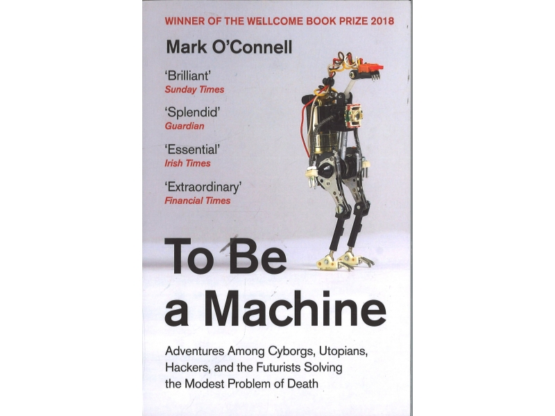 Mark O'Connell - To Be A Machine