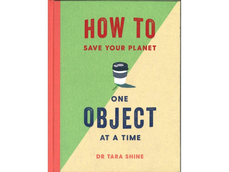 Dr Tara Shine - How To Save Your Planet One Object At A Time