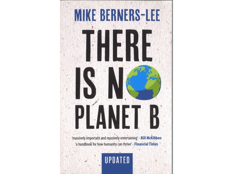 Mike Berners-Lee - There Is No Planet B