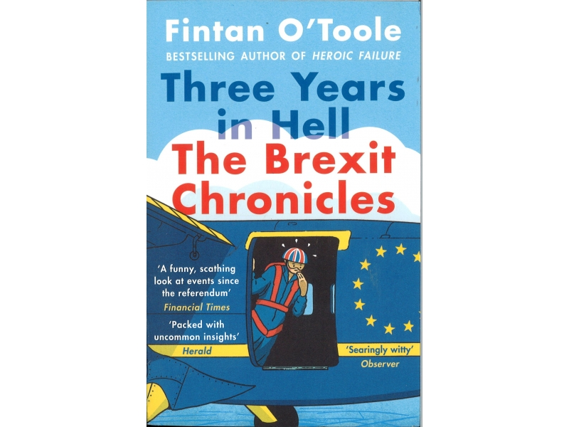 Fintan O'Toole - Three Years In Hell The Brexit Chronicles