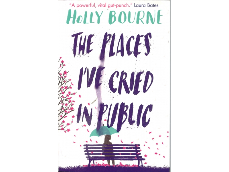 Holly Bourne - The Places I've Cried In Public