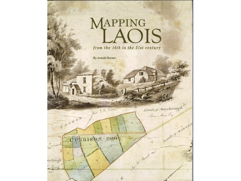 Arnold Horner - Mapping Laois From The 16th To The 21st Century