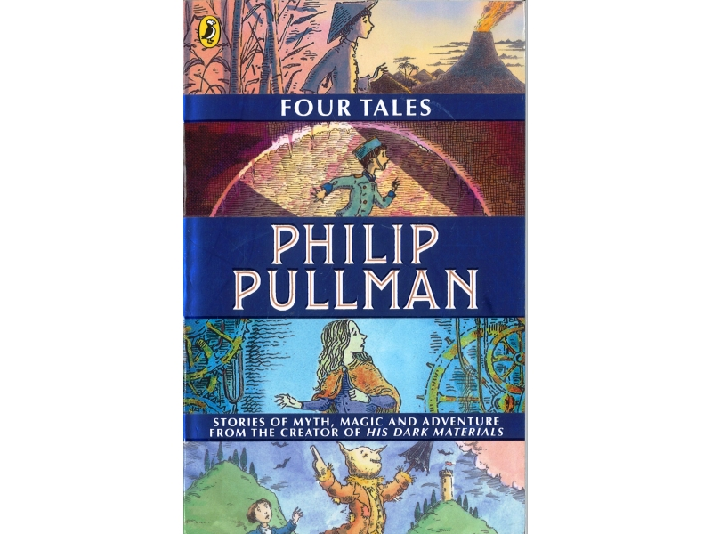 Philip Pullman - Four Tales The Firework Maker Daughter, I Was A Rat!, Clockwork & The Scarecrow And His Servant
