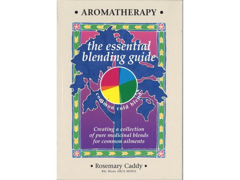 Rosemary Caddy - Aromatherapy - The Essential Blending Guide