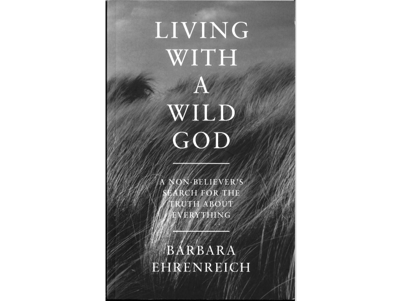 Barbara Ehrenreich - Living With A Wild God