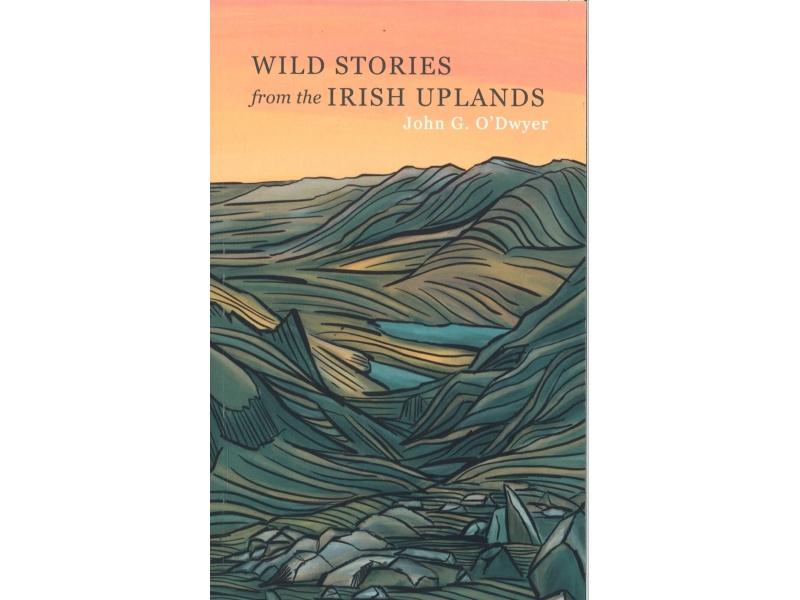 John G. O'Dwyer - Wild Stories From The Irish Uplands