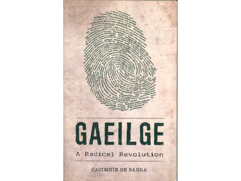 Caoimhin De Barra - Gaeilge A Radical Revolution