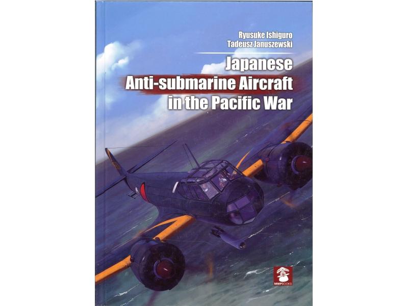 Ryusuke Ishiguro & Tadeusz Januszewski - Anti-Submarine Aircraft In The Pacific War
