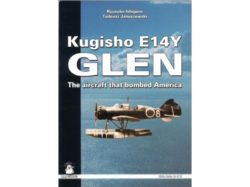 Ryusuke Ishiguro & Tadeusz Januszewski - Kugisho E14Y Glen The Aircraft That Bombed America