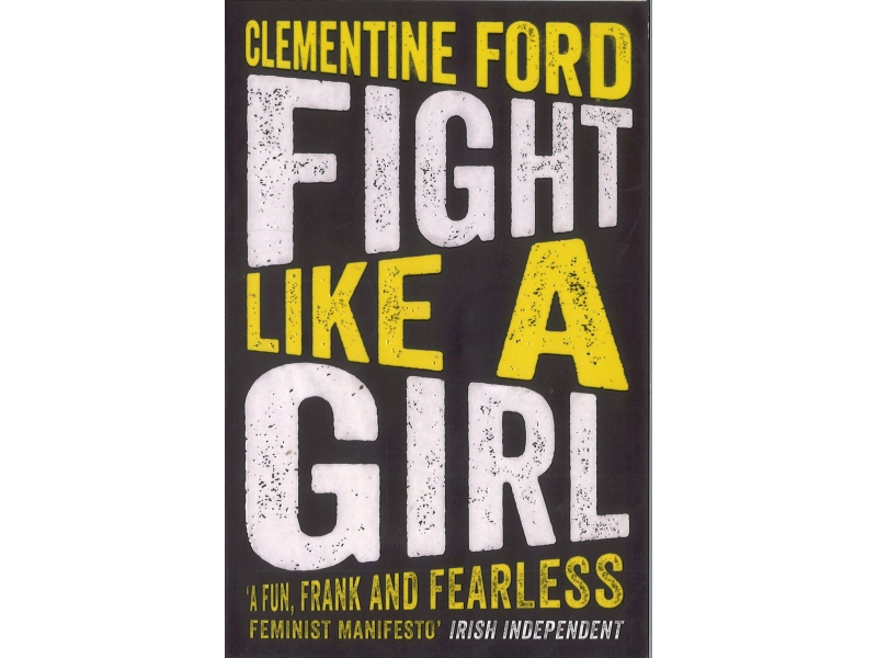 Clementine Ford - Fight Like A Girl