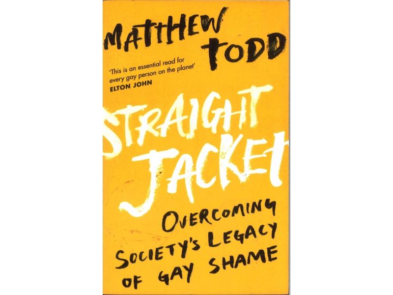Matthew Todd - Straight Jacket - Overcoming Society's Legacy Of Gay Shame