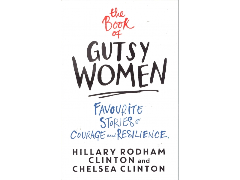 Hillary Rodham Clinton - Chelsea Clinton - The Book Of Gutsy Women