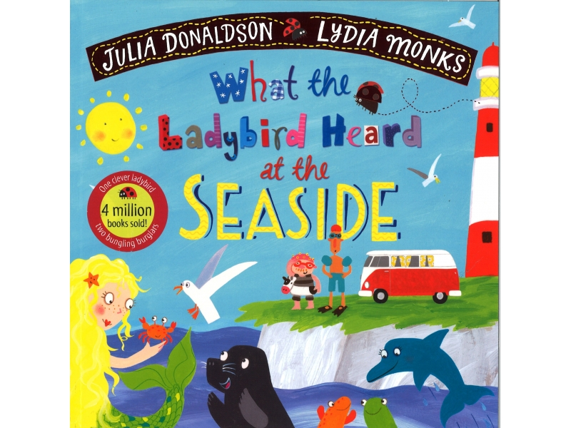 Julia Donaldson & Lydia Monks - What The Ladybird Heard At The Seaside