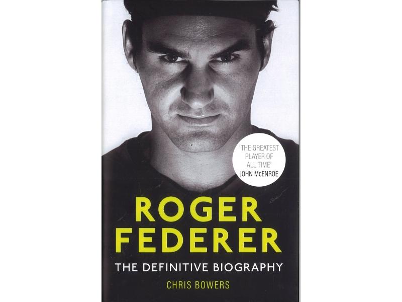 Chris Bowers - Roger Federer - The Definitive biography