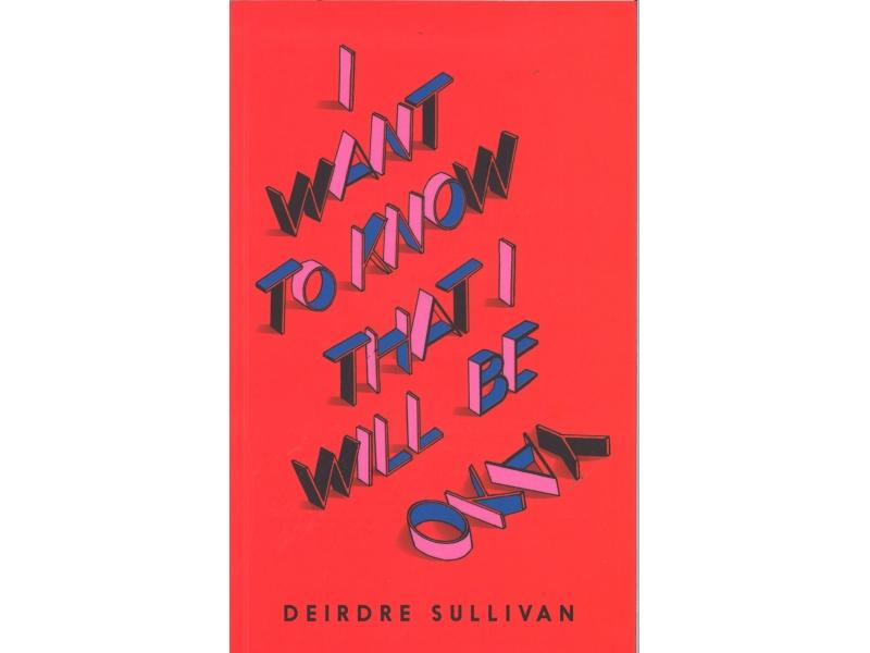 Deirdre Sullivan - I Want To Know That I Will Be Okay