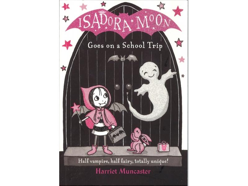 Harriet Muncaster - Isadora Moon Goes On A School Trip