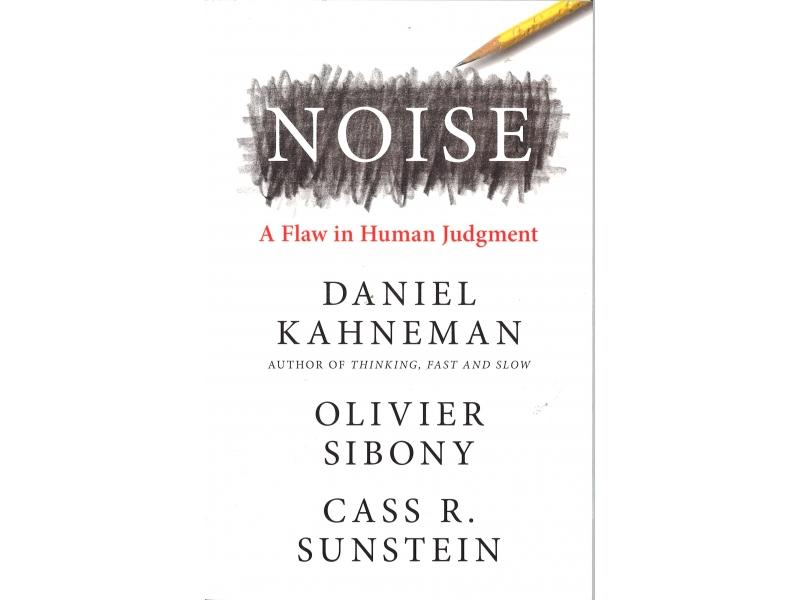 Daniel Kahneman, Olivier Sibony & Cass R. Sunstein - Noise