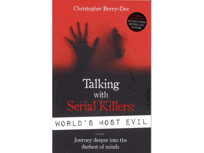 Christopher Berry-Dee - Talking With Serial Killers