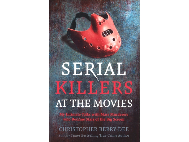 Christopher Berry-Dee - Serial Killers At The Movies