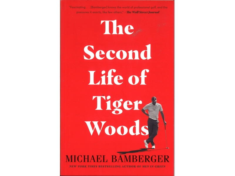 Michael Bamberger - The Second Life Of Tiger Woods