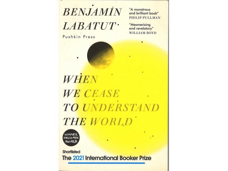 Benjamin Labatut - When We Cease To Understand The World