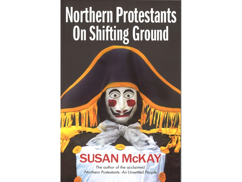Susan McKay - Northern Protestants On Shifting Ground