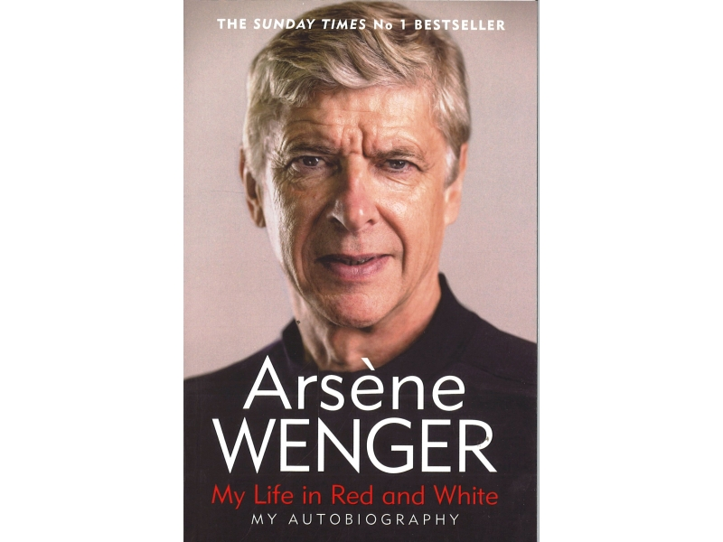 Arsene Wenger - My Life In Red And White