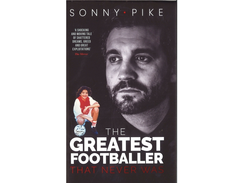 Sonny Pike - The Greatest Footballer That Never Was
