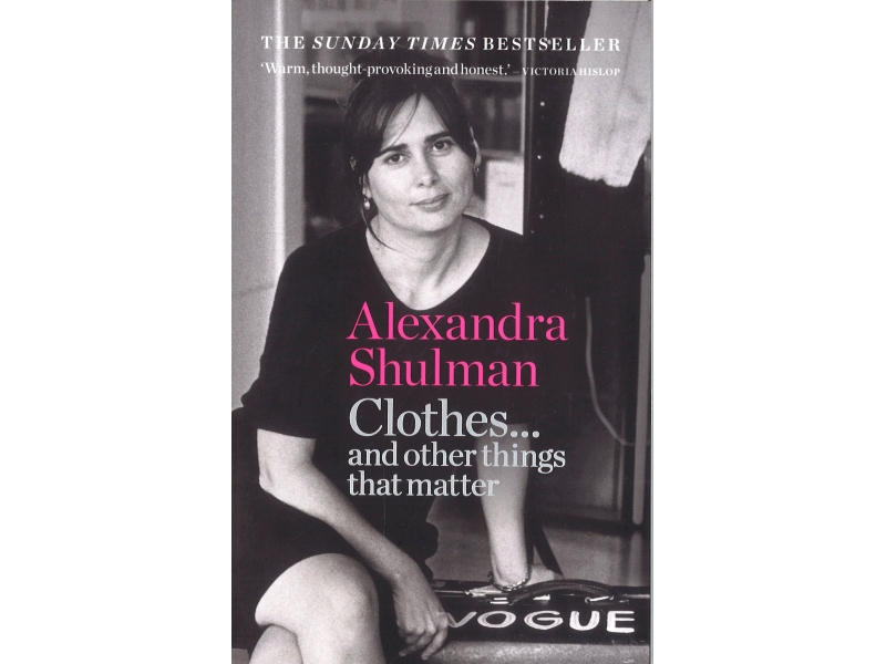 Alexandra Shulman  - Clothes And Other Things That Matter